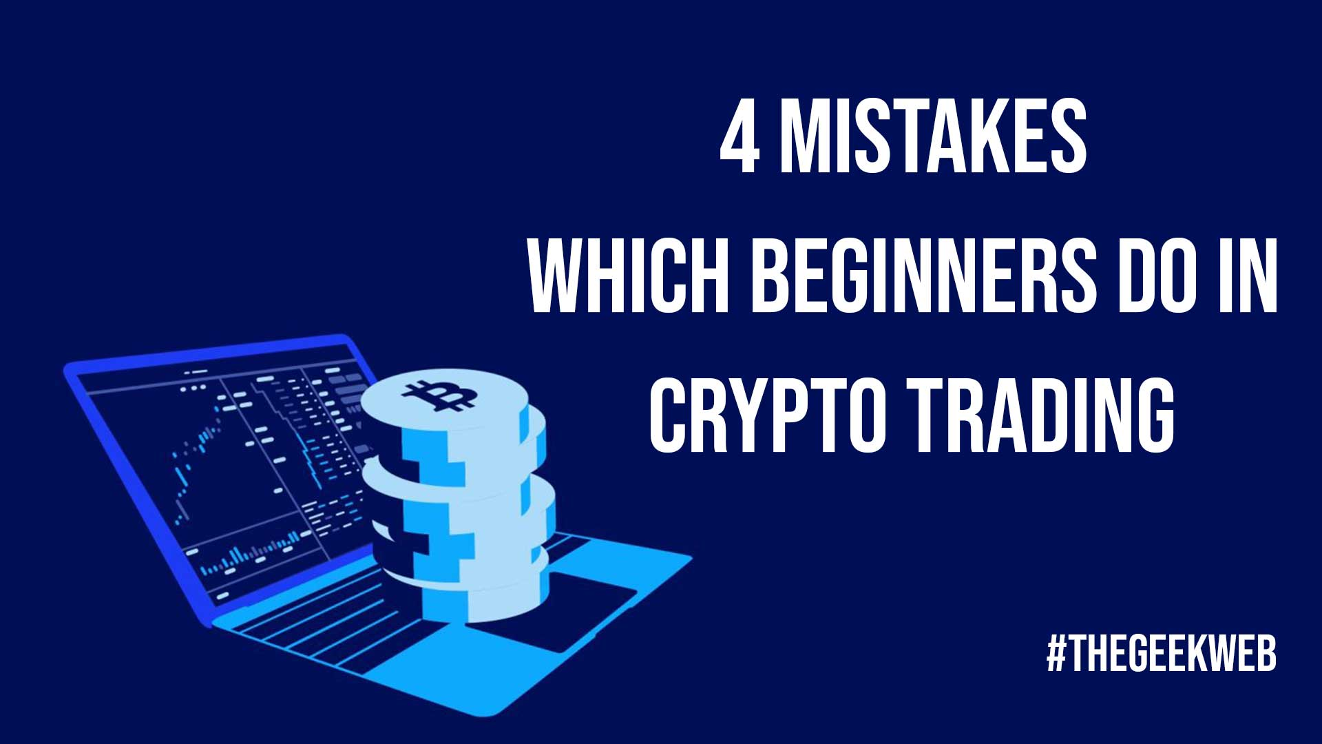 4 Mistakes Which Beginners do in Crypto Trading