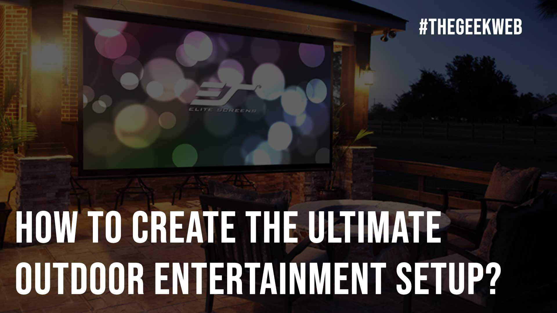 How to Create the Ultimate Outdoor Entertainment Setup?