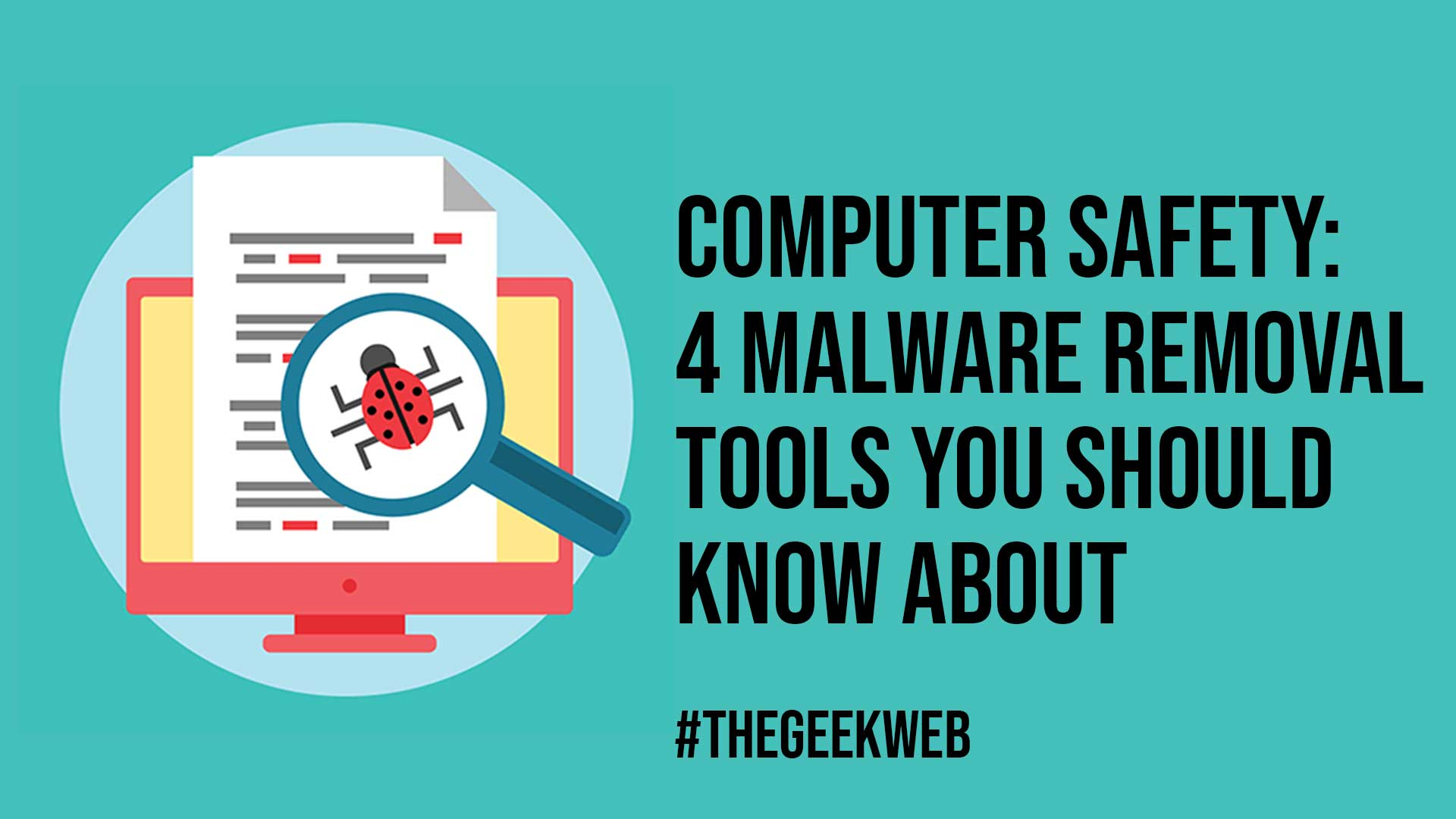 Computer Safety 4 Malware Removal Tools You Should Know About