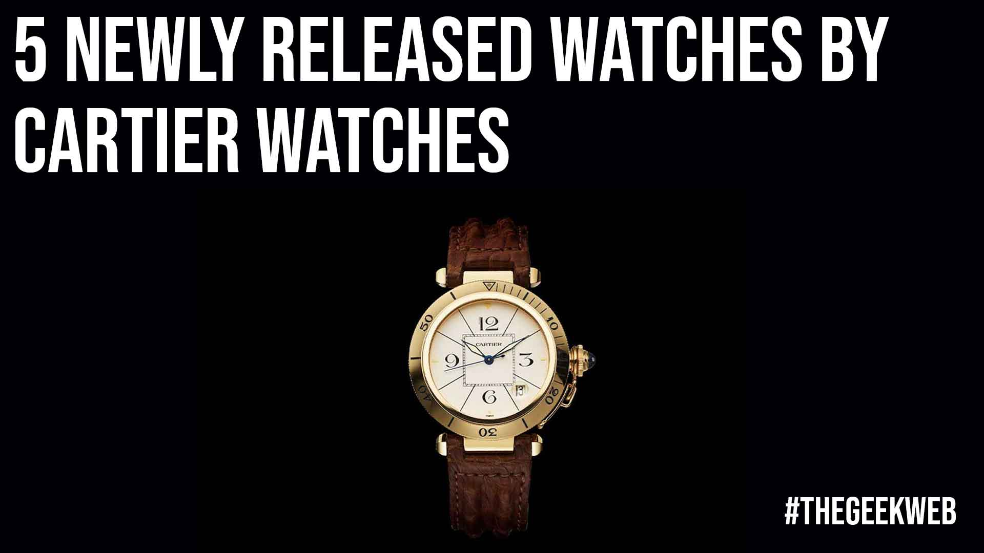 5 Newly Released Watches by Cartier Watches