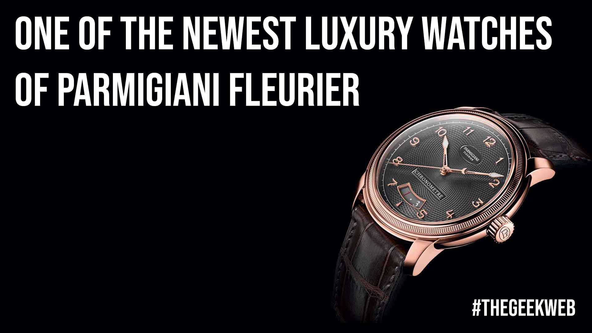 One Of The Newest Luxury Watches Of Parmigiani Fleurier