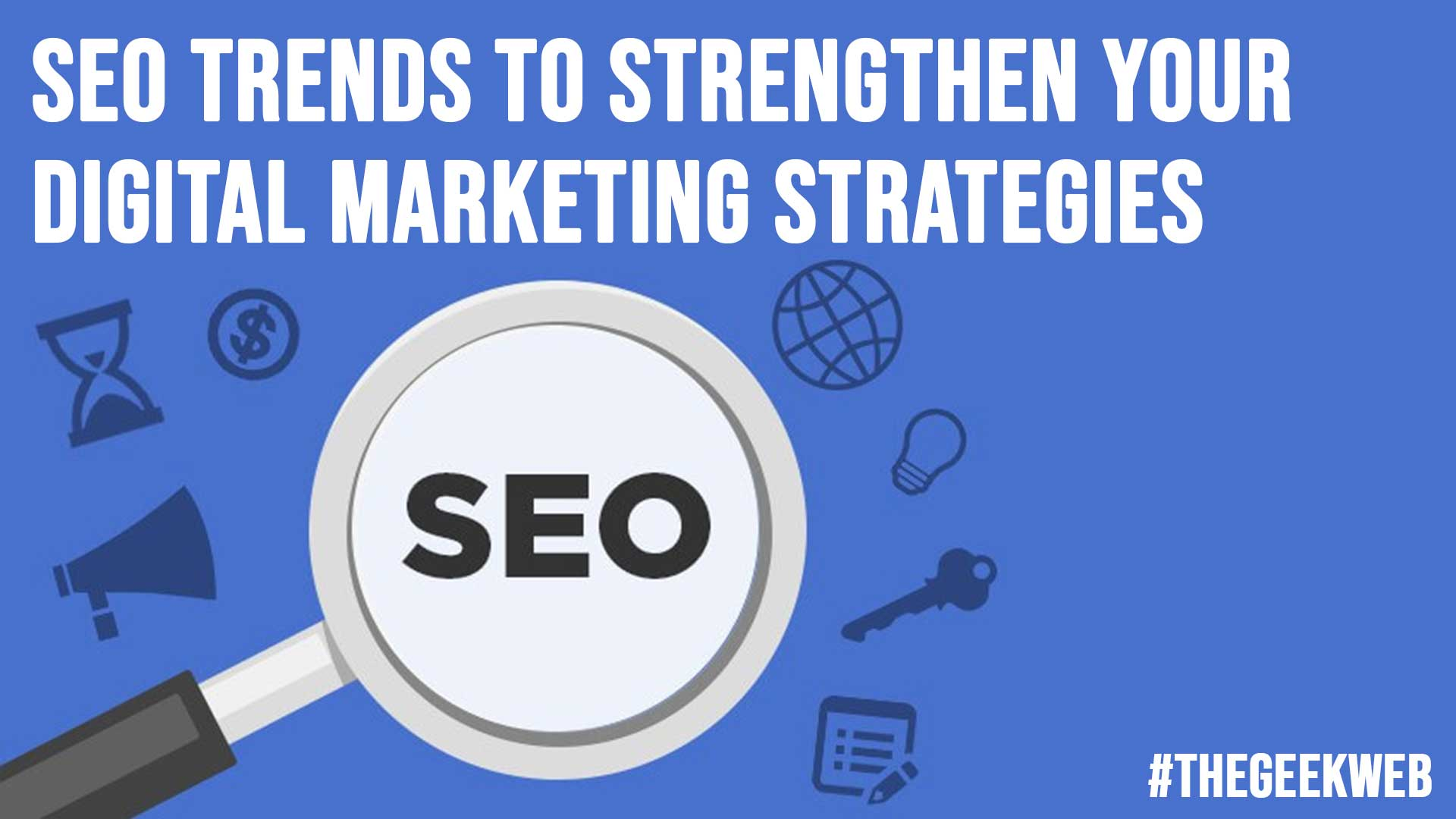 SEO Trends to Strengthen Your Digital Marketing Strategies