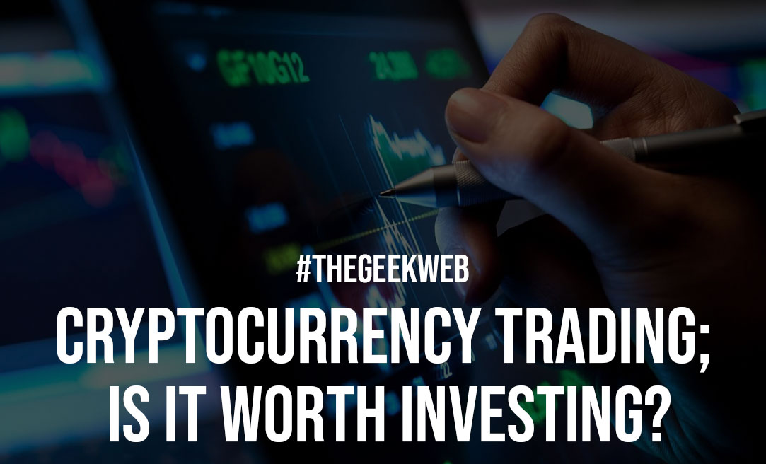 Cryptocurrency Trading is it Worth Investing