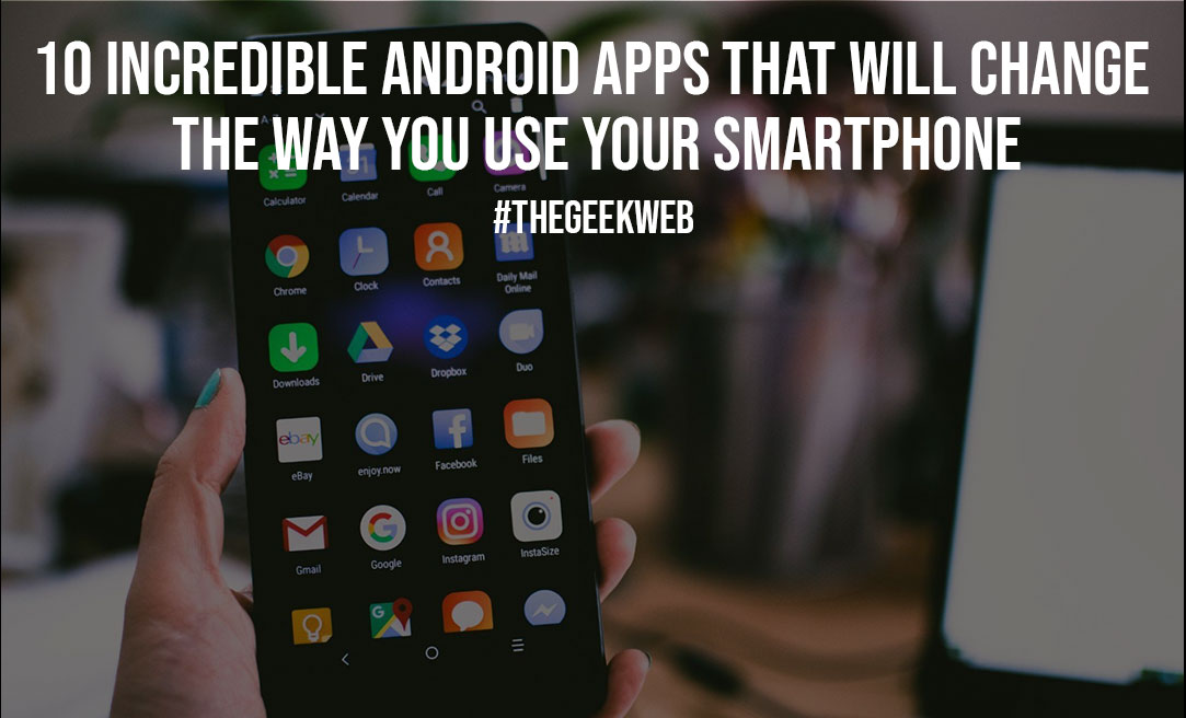10 Incredible Android Apps that Will Change the Way You Use Your Smartphone