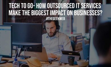 Tech to Go How Outsourced IT Services Make the Biggest Impact on Businesses